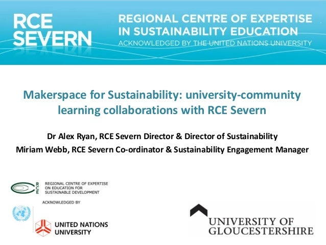 Makerspace for Sustainability: university-community learning collaborations with RCE Severn Dr Alex Ryan, RCE Severn Direc...