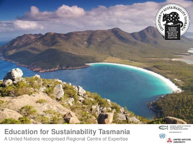 Education for Sustainability Tasmania A United Nations recognised Regional Centre of Expertise