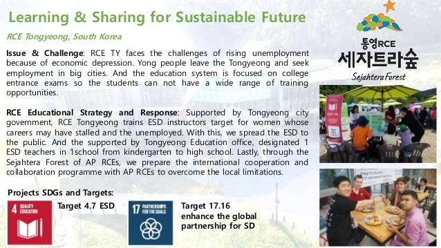 Learning & Sharing for Sustainable Future RCE Tongyeong, South Korea Issue & Challenge: RCE TY faces the challenges of ris...