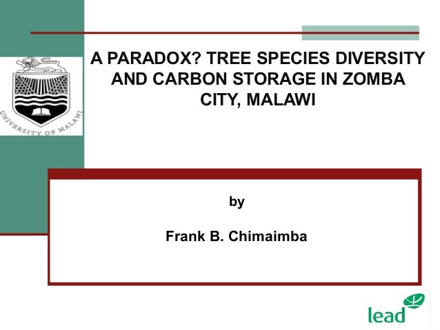 A PARADOX? TREE SPECIES DIVERSITY AND CARBON STORAGE IN ZOMBA CITY, MALAWI by Frank B. Chimaimba