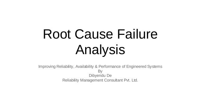 Root Cause Failure Analysis Improving Reliability, Availability & Performance of Engineered Systems By Dibyendu De Reliabi...