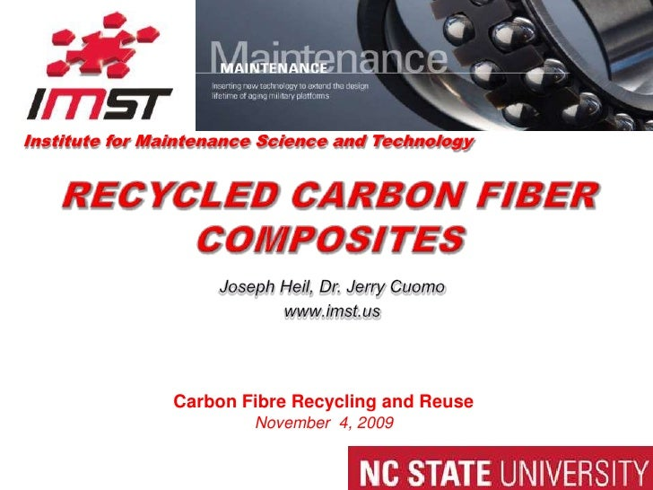 Institute for Maintenance Science and Technology<br />RecyCled Carbon Fiber Composites<br />Joseph Heil, Dr. Jerry Cuomo<b...
