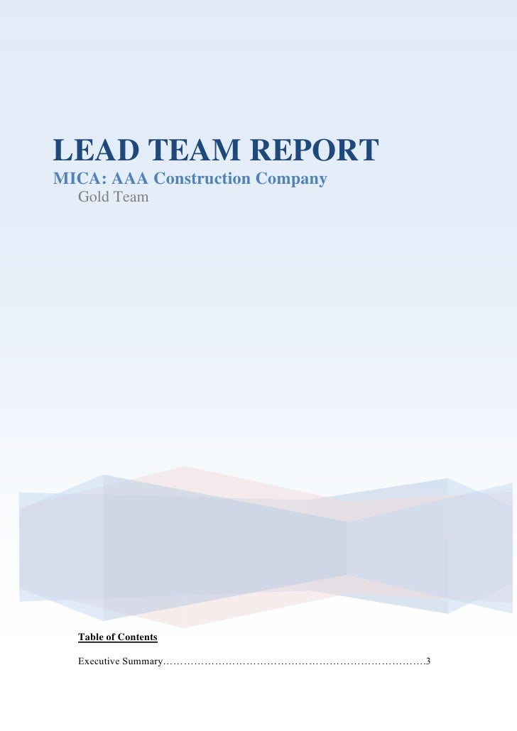 LEAD TEAM REPORT<br />MICA: AAA Construction Company<br />Gold Team<br />Table of Contents<br />Executive Summary………………………...