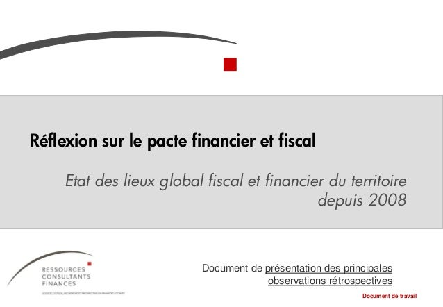 Réflexion sur le pacte financier et fiscal Etat des lieux global fiscal et financier du territoire depuis 2008 Document de...