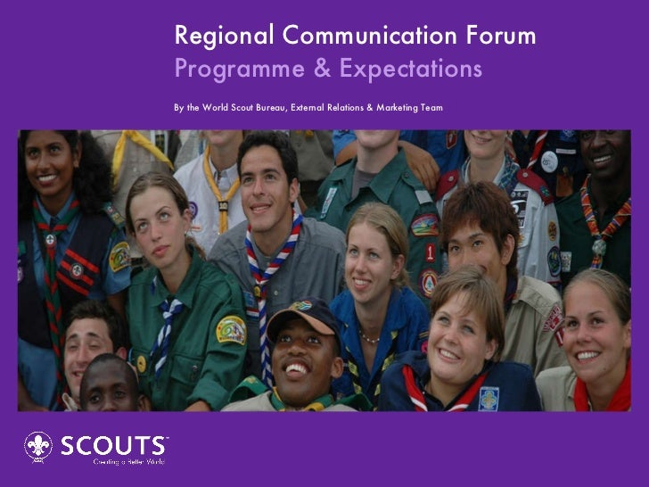 Regional Communication Forum Programme & Expectations By the World Scout Bureau, External Relations & Marketing Team