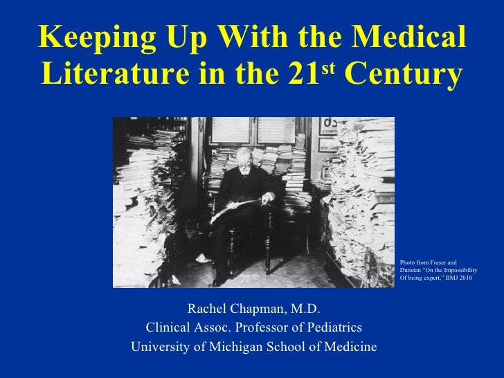 Keeping Up With the Medical Literature in the 21 st  Century Rachel Chapman, M.D. Clinical Assoc. Professor of Pediatrics ...