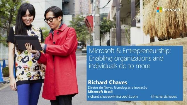 Richard Chaves Diretor de Novas Tecnologias e Inovação Microsoft Brasil richard.chaves@microsoft.com @richardchaves