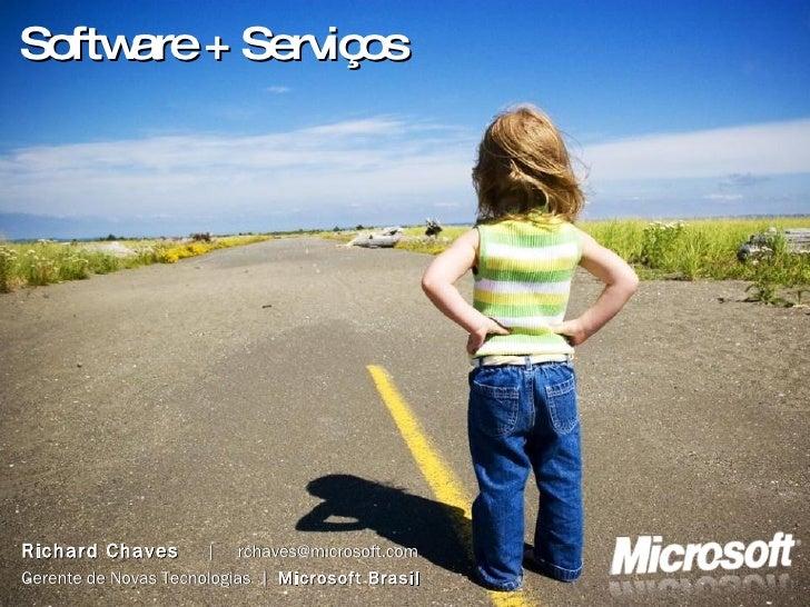 Software + Serviços Richard Chaves   |  [email_address] Gerente de Novas Tecnologias  |  Microsoft Brasil