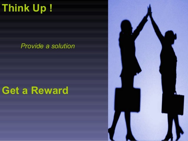 Think Up ! Provide a solution Get a Reward