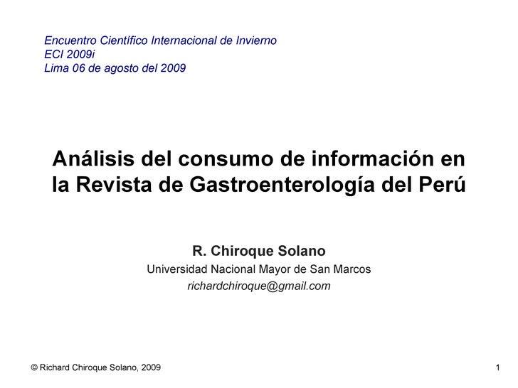 Análisis del consumo de información en la Revista de Gastroenterología del Perú R. Chiroque Solano Universidad Nacional Ma...