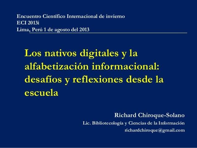 Los nativos digitales y la alfabetización informacional: desafíos y reflexiones desde la escuela Richard Chiroque-Solano L...