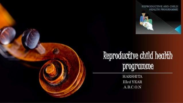 Reproductive child health programme HARSHITA IIIrd YEAR A.B.C.O.N