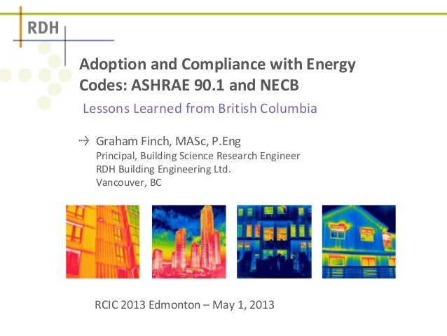 Lessons Learned from British Columbia Adoption and Compliance with Energy Codes: ASHRAE 90.1 and NECB Graham Finch, MASc, ...