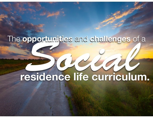 Social The opportunities and challenges of a  residence life curriculum.