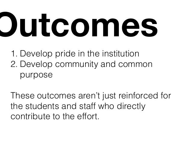 Outcomes  1. Develop pride in the institution  2. Engage alumni and create cross-generational  connections  3. Enhance sen...