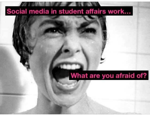 Social media in student affairs work…  What are you afraid of?