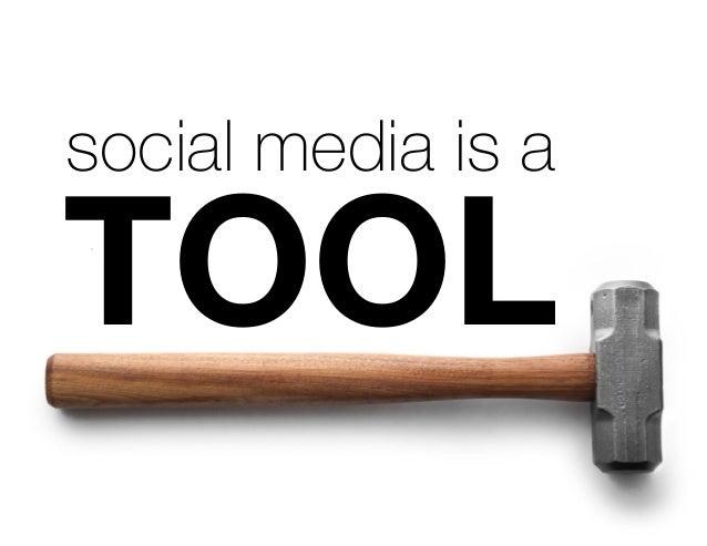 social media is a TOOL