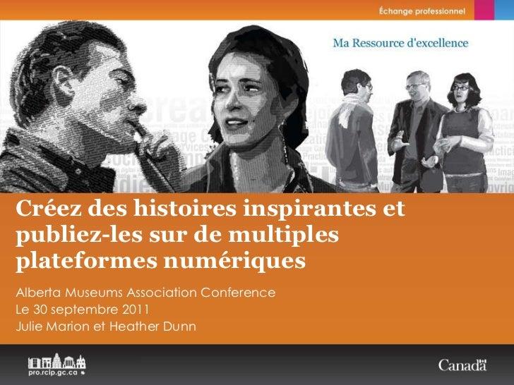 Créez des histoires inspirantes et  publiez-les sur de multiples plateformes numériques Alberta Museums Association Confer...