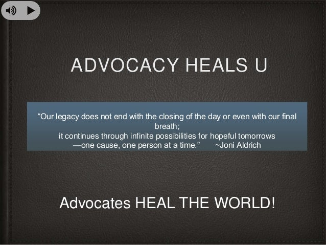 """ADVOCACY HEALS U """"Our legacy does not end with the closing of the day or even with our final breath; it continues through ..."""