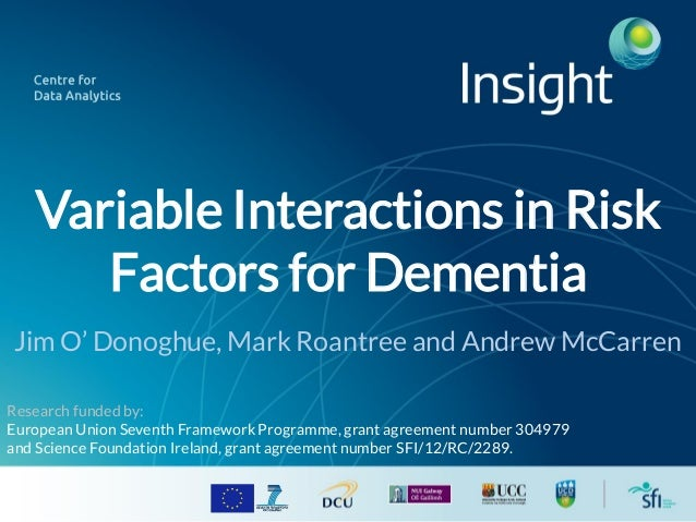 Variable Interactions in Risk Factors for Dementia Jim O' Donoghue, Mark Roantree and Andrew McCarren Research funded by: ...