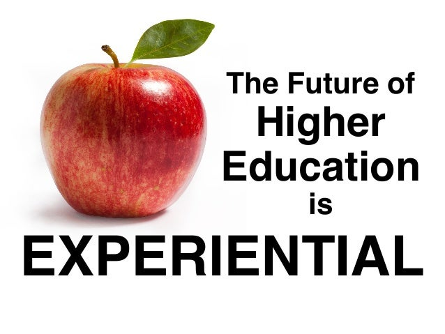 The Future of Higher Education is EXPERIENTIAL
