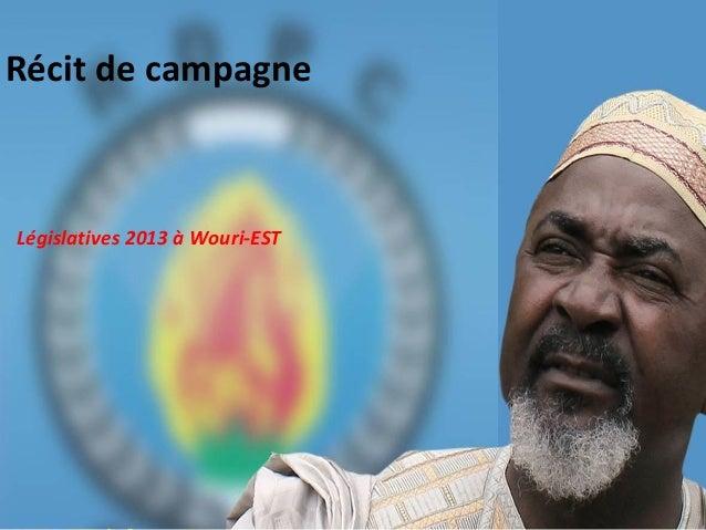 Récit de campagne Législatives 2013 à Wouri-EST