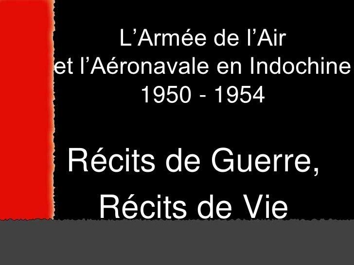 L'Armée de l'Air et l'Aéronavale en Indochine          1950 - 1954   Récits de Guerre,   Récits de Vie