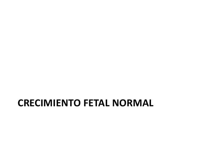 CRECIMIENTO FETAL NORMAL