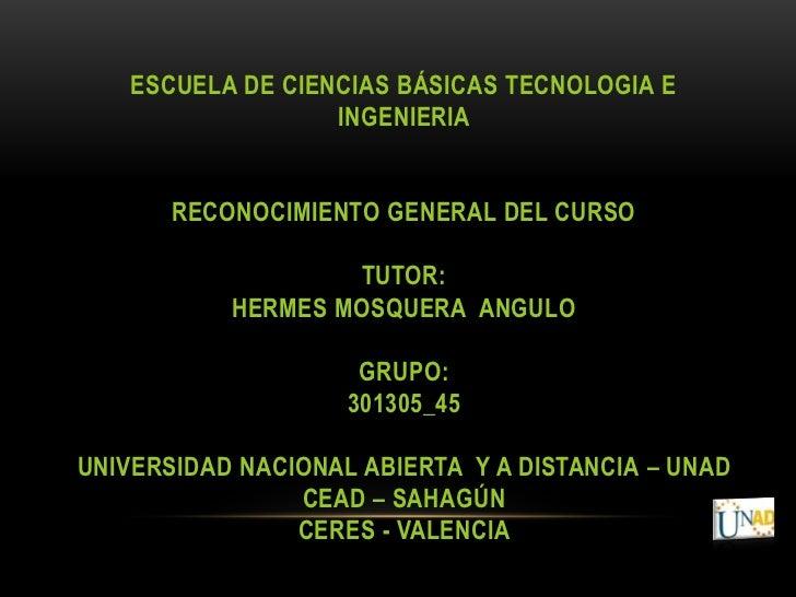 ESCUELA DE CIENCIAS BÁSICAS TECNOLOGIA E                  INGENIERIA       RECONOCIMIENTO GENERAL DEL CURSO               ...