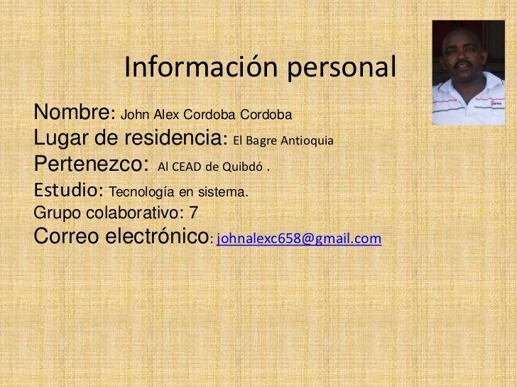 Información personalNombre: John Alex Cordoba CordobaLugar de residencia: El Bagre AntioquiaPertenezco: Al CEAD de Quibdó ...