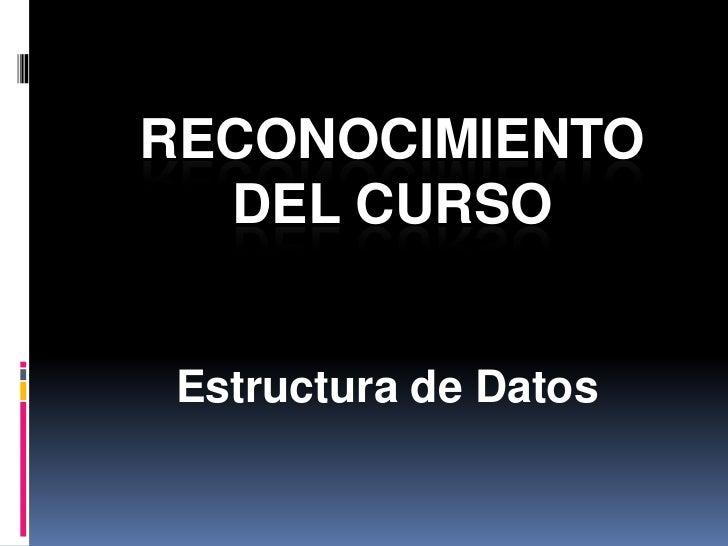 RECONOCIMIENTO  DEL CURSO Estructura de Datos