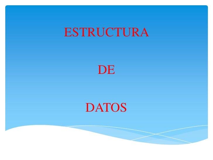 ESTRUCTURA <br />DE <br />DATOS<br />