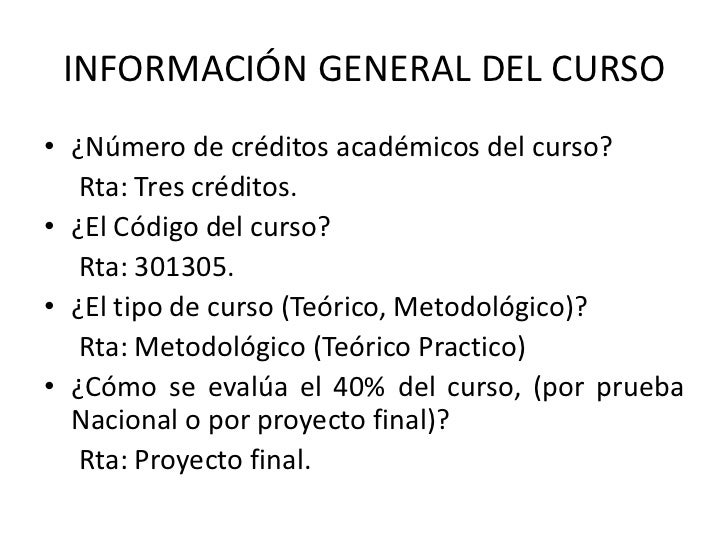 INFORMACIÓN GENERAL DEL CURSO• ¿Número de créditos académicos del curso?   Rta: Tres créditos.• ¿El Código del curso?   Rt...