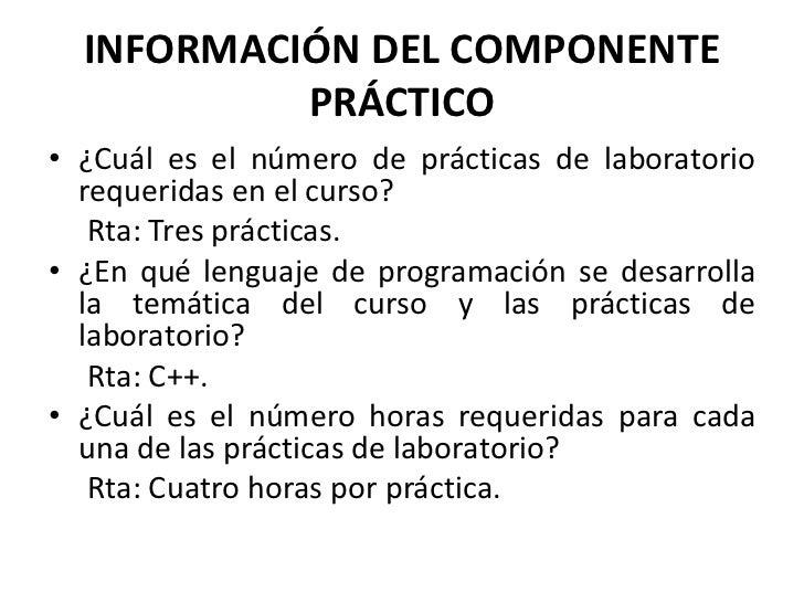 INFORMACIÓN DEL COMPONENTE           PRÁCTICO• ¿Cuál es el número de prácticas de laboratorio  requeridas en el curso?   R...