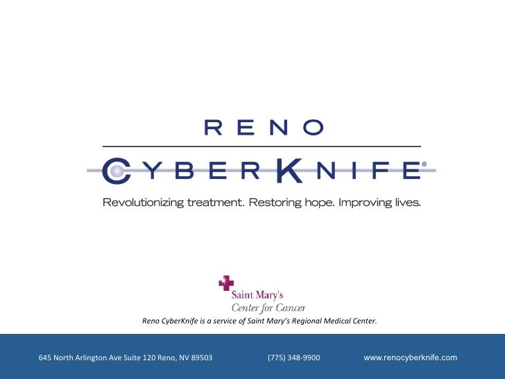 Reno	  CyberKnife	  is	  a	  service	  of	  Saint	  Mary's	  Regional	  Medical	  Center.	  645	  North	  Arlington	  Ave	...