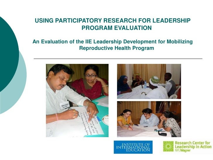 USING PARTICIPATORY RESEARCH FOR LEADERSHIP              PROGRAM EVALUATIONAn Evaluation of the IIE Leadership Development...