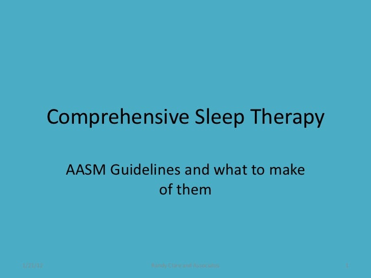 Comprehensive Sleep Therapy           AASM Guidelines and what to make                       of them1/21/12               ...