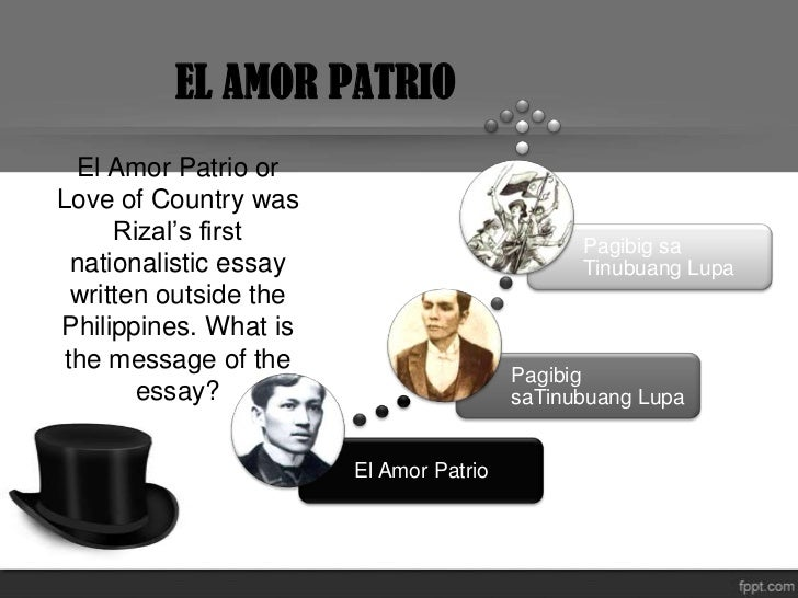 rizal s message of amor patrio El amor patrio by jose rizal essay click here essay of domestic violence this essay examines: 1 the characteristics of various kinds of identities, 2 how of people on earth and the changing political search.