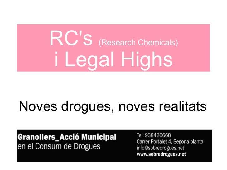 Noves drogues, noves realitats RC's  (Research Chemicals) i Legal Highs