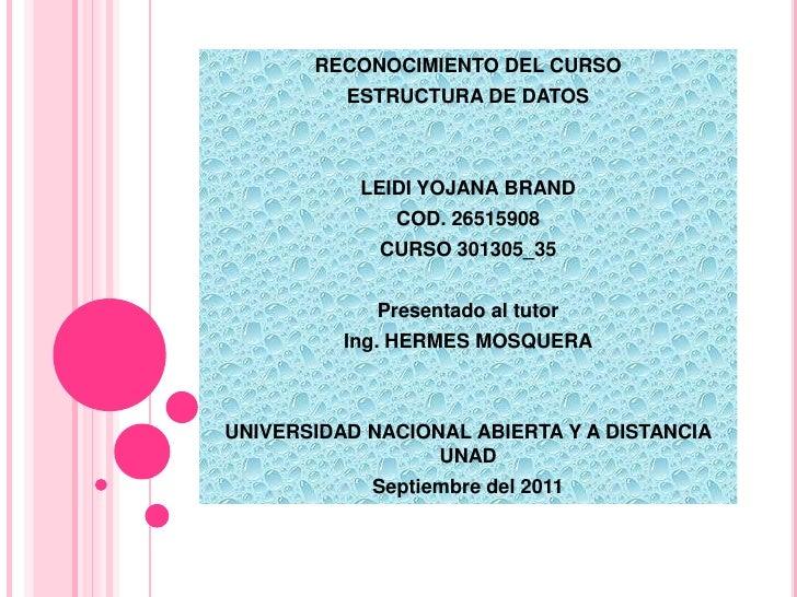 RECONOCIMIENTO DEL CURSO<br />ESTRUCTURA DE DATOS<br />LEIDI YOJANA BRAND <br />COD. 26515908<br />CURSO 301305_35<br />Pr...