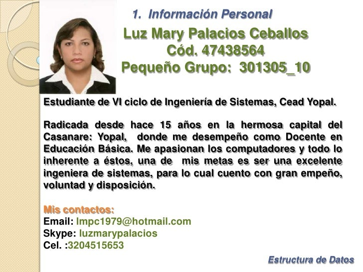 1.  Información Personal<br />Luz Mary Palacios Ceballos<br />Cód. 47438564<br />Pequeño Grupo:  301305_10<br />Estudiante...