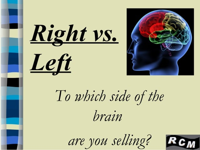 Right vs.Left  To which side of the         brain    are you selling?