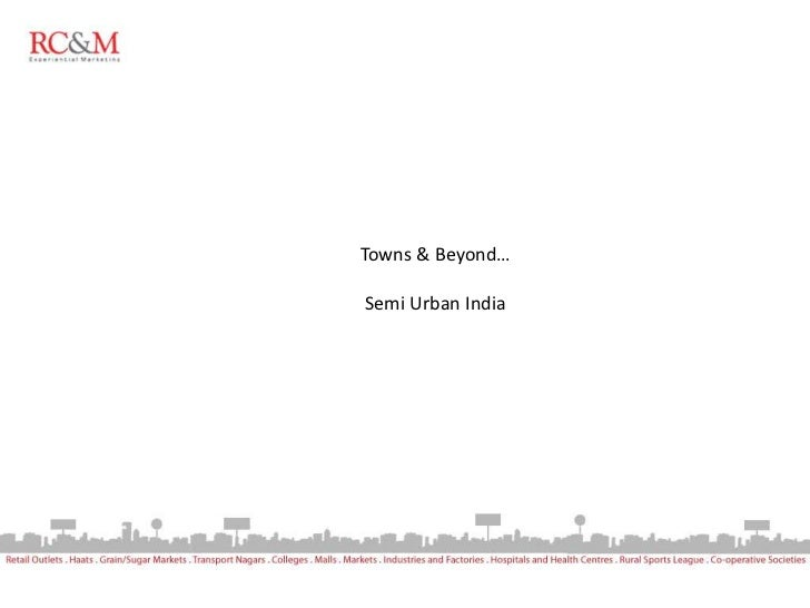 Towns & Beyond…Semi Urban India