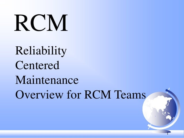 1 RCM Reliability Centered Maintenance Overview for RCM Teams x