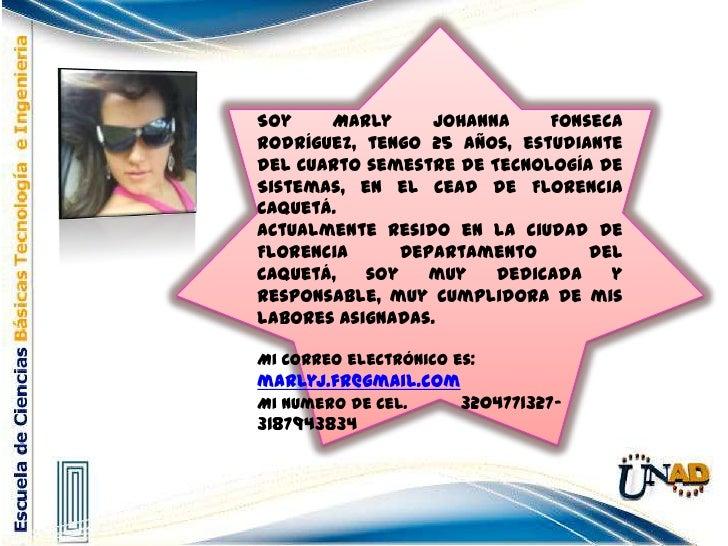Soy Marly Johanna Fonseca Rodríguez, tengo 25 años, estudiante del cuarto semestre de Tecnología de Sistemas, en el cead d...