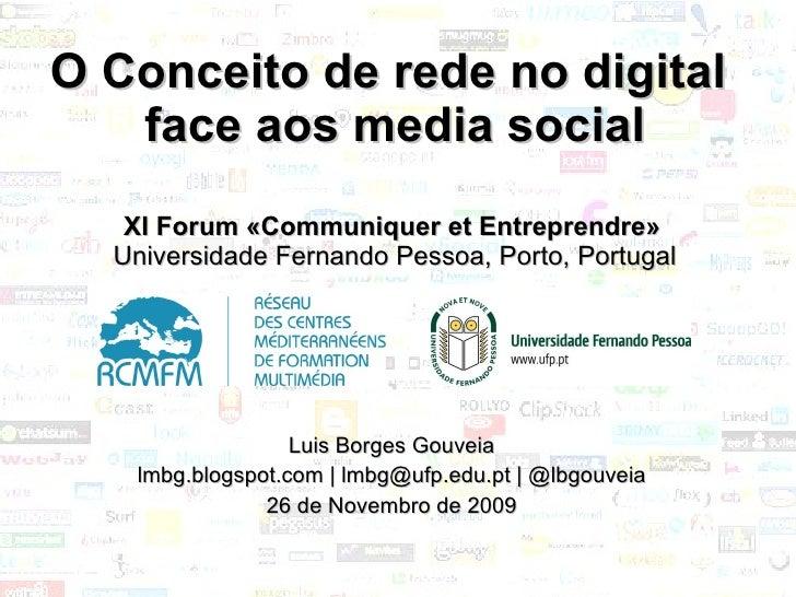 O Conceito de rede no digital  face aos media social XI Forum «Communiquer et Entreprendre»   Universidade Fernando Pessoa...