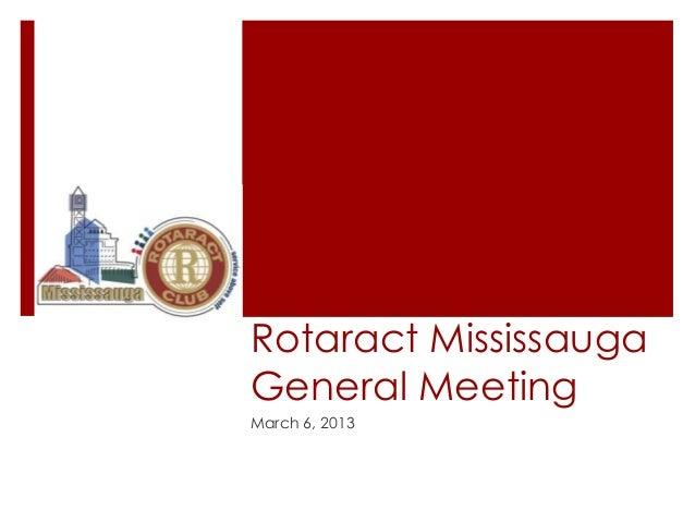 Rotaract MississaugaGeneral MeetingMarch 6, 2013