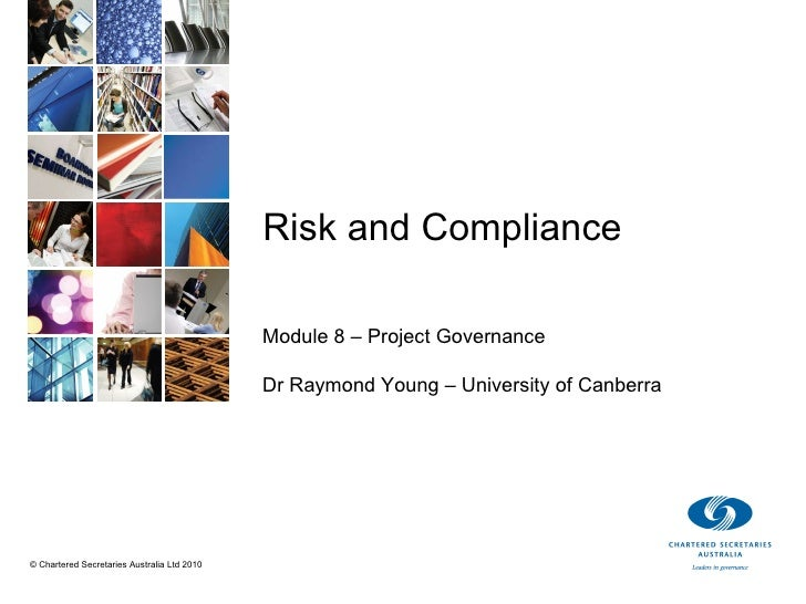 Risk and Compliance Module 8 – Project Governance Dr Raymond Young – University of Canberra