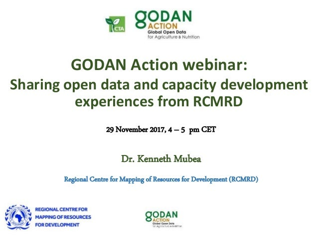 Dr. Kenneth Mubea Regional Centre for Mapping of Resources for Development (RCMRD) GODAN Action webinar: Sharing open data...