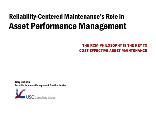 Reliability-Centered Maintenance's Role in  Asset Performance Management THE RCM PHILOSOPHY IS THE KEY TO COST-EFFECTIVE A...